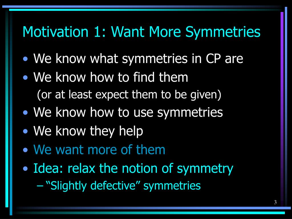 Motivation 1: Want More Symmetries
