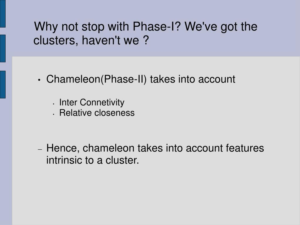 Why not stop with Phase-I? We've got the clusters, haven't we ?