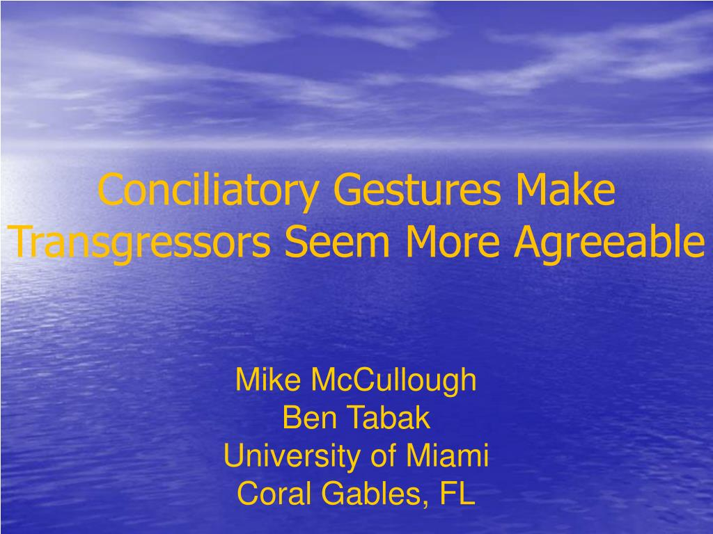 Conciliatory Gestures Make Transgressors Seem More Agreeable