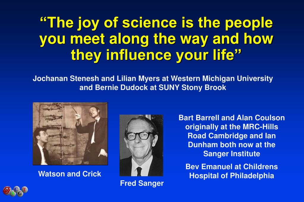 """The joy of science is the people you meet along the way and how they influence your life"""