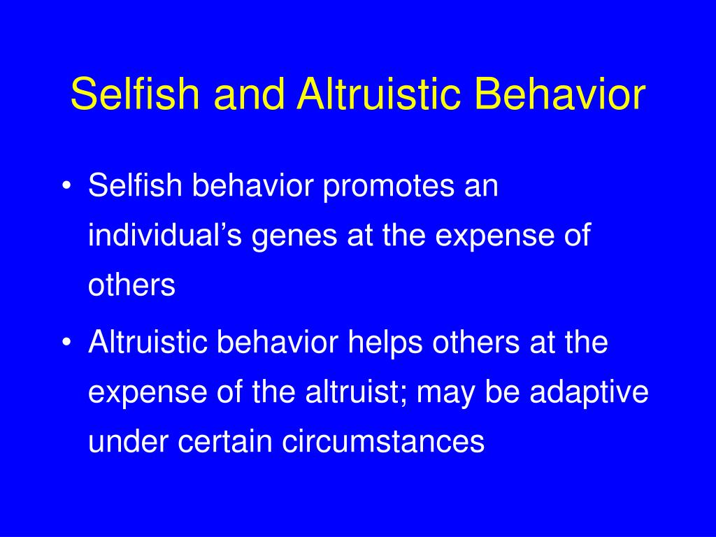 Selfish and Altruistic Behavior
