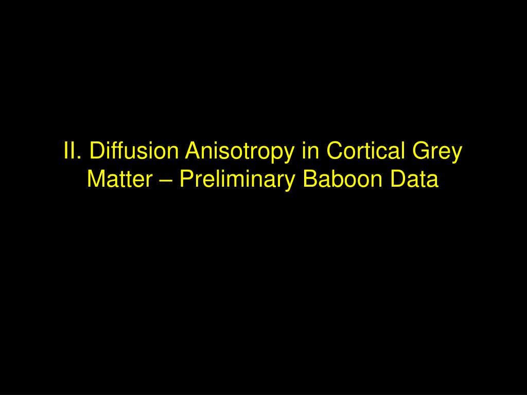 II. Diffusion Anisotropy in Cortical Grey Matter – Preliminary Baboon Data