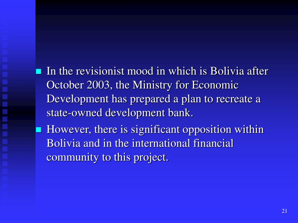 In the revisionist mood in which is Bolivia after October 2003, the Ministry for Economic Development has prepared a plan to recreate a state-owned development bank.