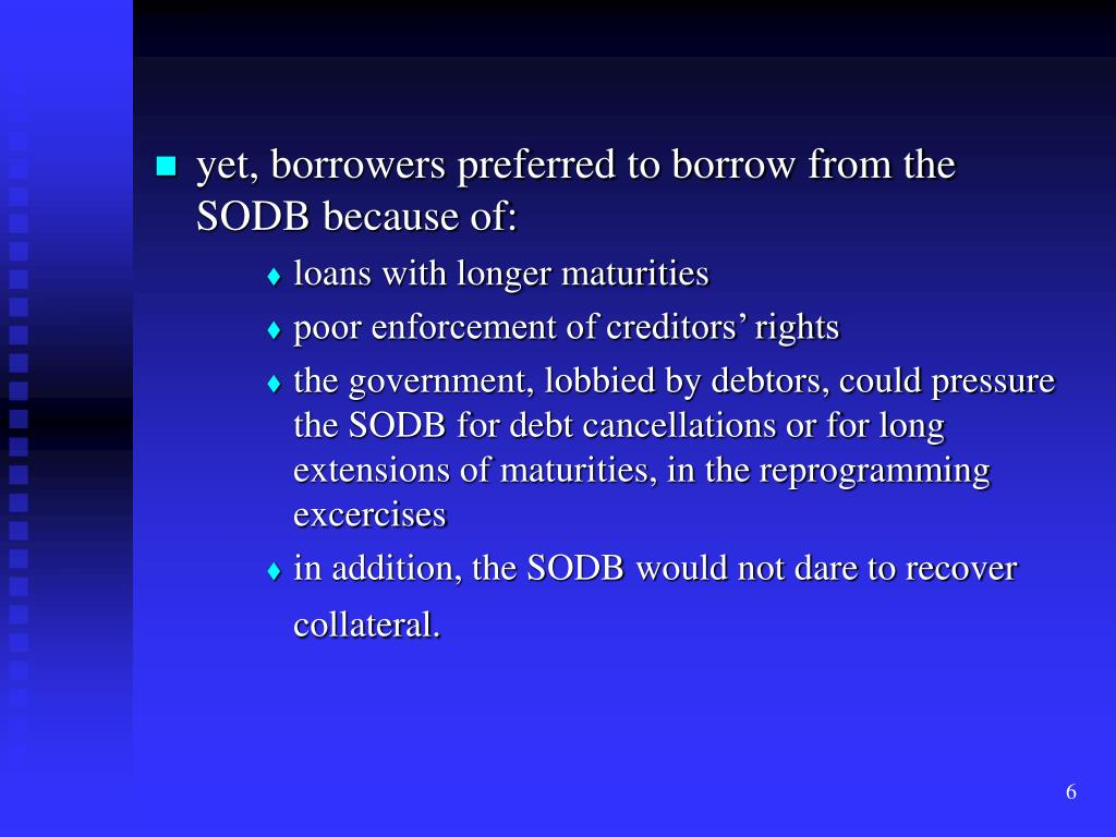 yet, borrowers preferred to borrow from the SODB because of: