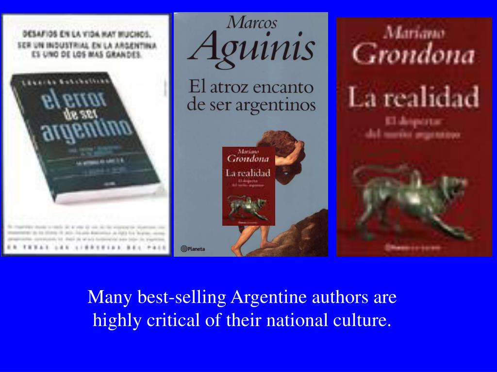 Many best-selling Argentine authors are highly critical of their national culture.