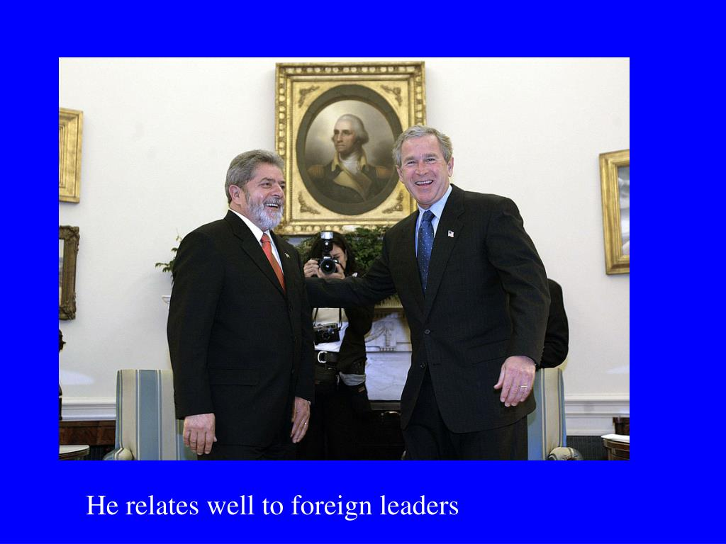 He relates well to foreign leaders