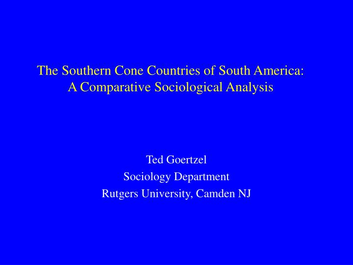 The southern cone countries of south america a comparative sociological analysis