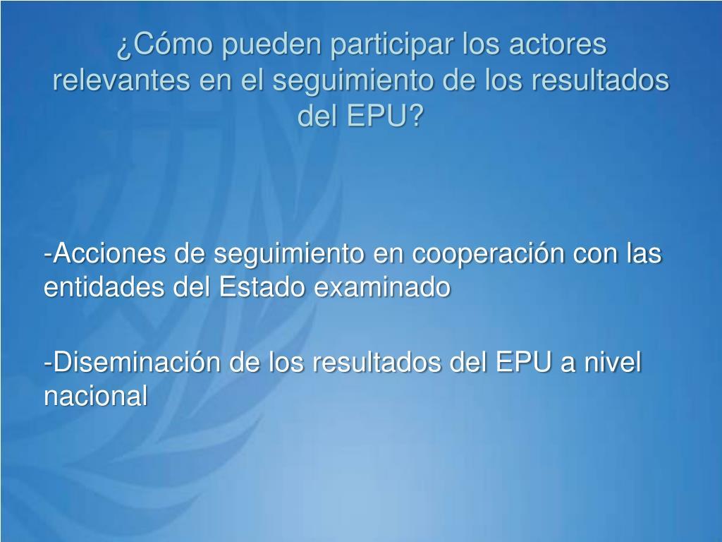 ¿Cómo pueden participar los actores relevantes en el seguimiento de los resultados del EPU?