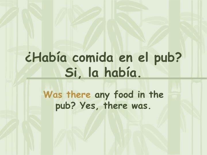 ¿Había comida en el pub? Si, la había.