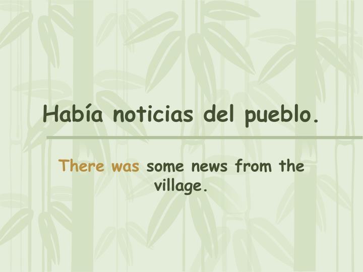 Había noticias del pueblo.
