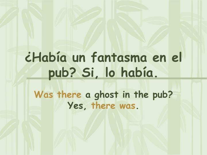 ¿Había un fantasma en el pub? Si, lo había.