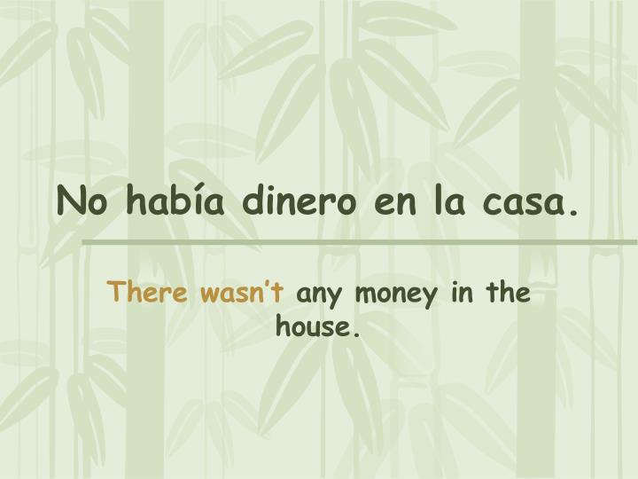 No había dinero en la casa.