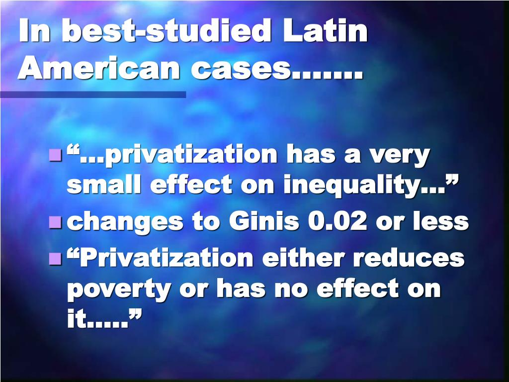 In best-studied Latin American cases…….
