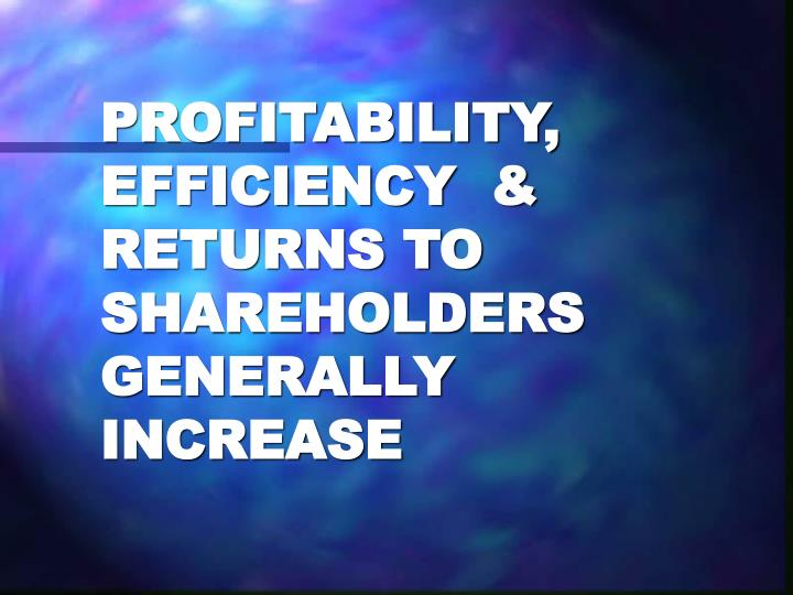 Profitability efficiency returns to shareholders generally increase l.jpg