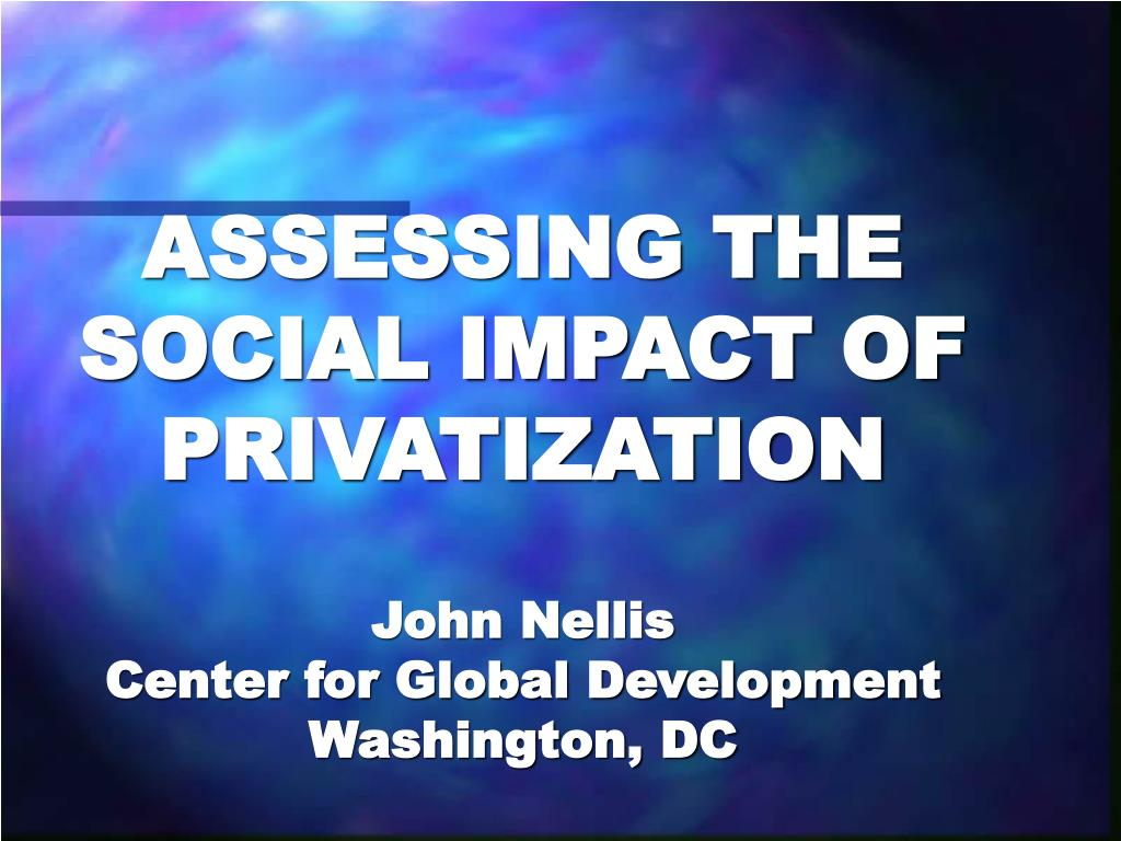 ASSESSING THE SOCIAL IMPACT OF PRIVATIZATION