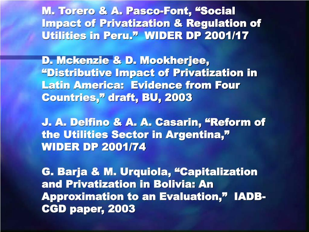 "M. Torero & A. Pasco-Font, ""Social Impact of Privatization & Regulation of Utilities in Peru.""  WIDER DP 2001/17"