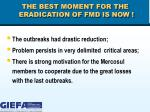 the best moment for the eradication of fmd is now
