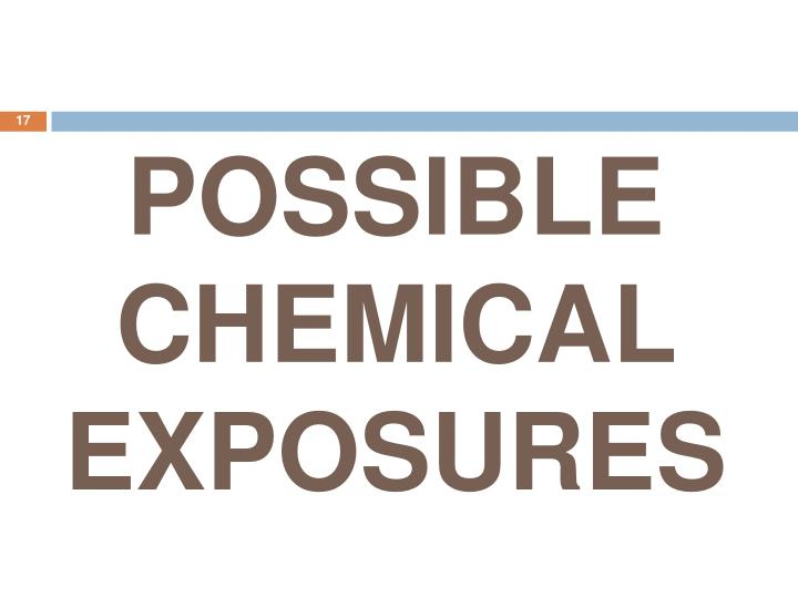 POSSIBLE CHEMICAL EXPOSURES