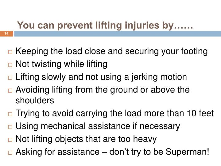 You can prevent lifting injuries by……