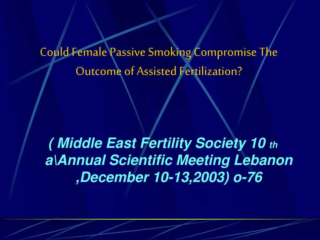 Could Female Passive Smoking Compromise The Outcome of Assisted Fertilization?