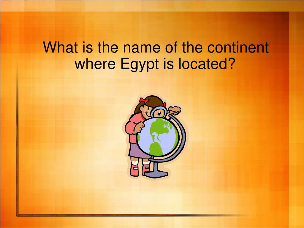What is the name of the continent where Egypt is located?