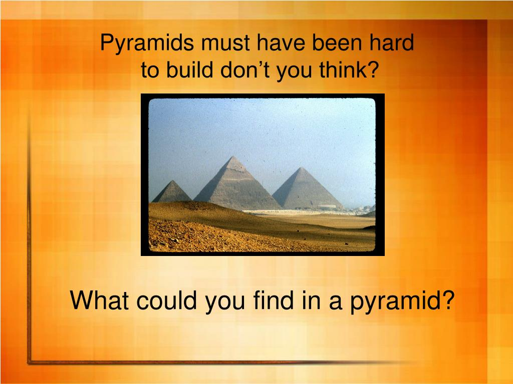 Pyramids must have been hard