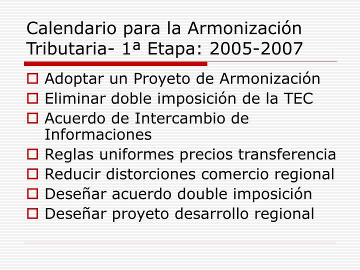 Calendario para la Armonización Tributaria- 1ª Etapa: 2005-2007