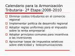 calendario para la armonizaci n tributaria 2 etapa 2008 2010