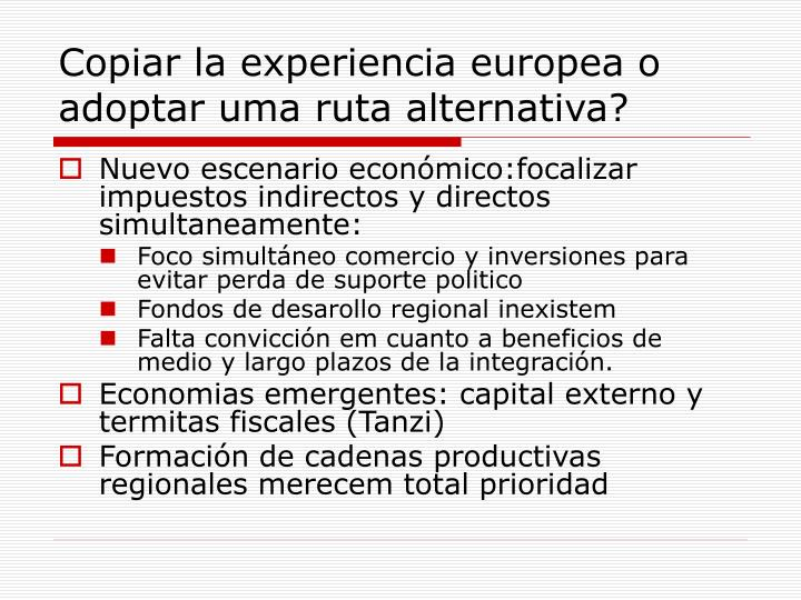 Copiar la experiencia europea o adoptar uma ruta alternativa?