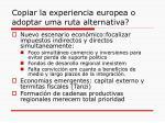 copiar la experiencia europea o adoptar uma ruta alternativa