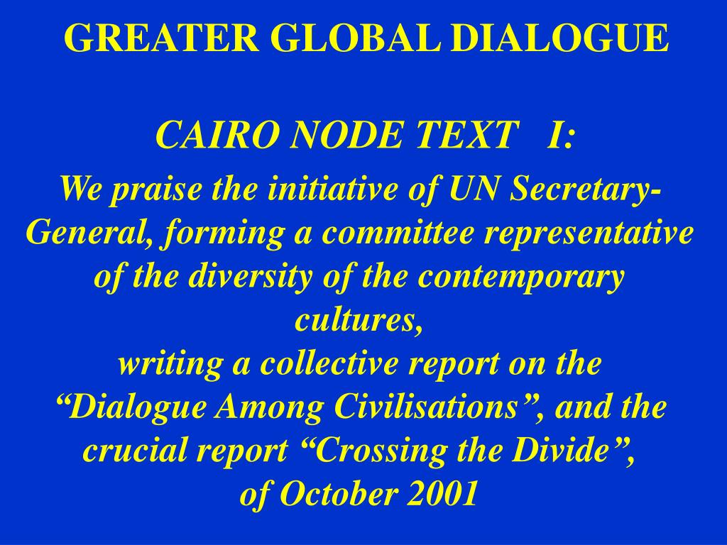 We praise the initiative of UN Secretary-General, forming a committee representative of the diversity of the contemporary cultures,