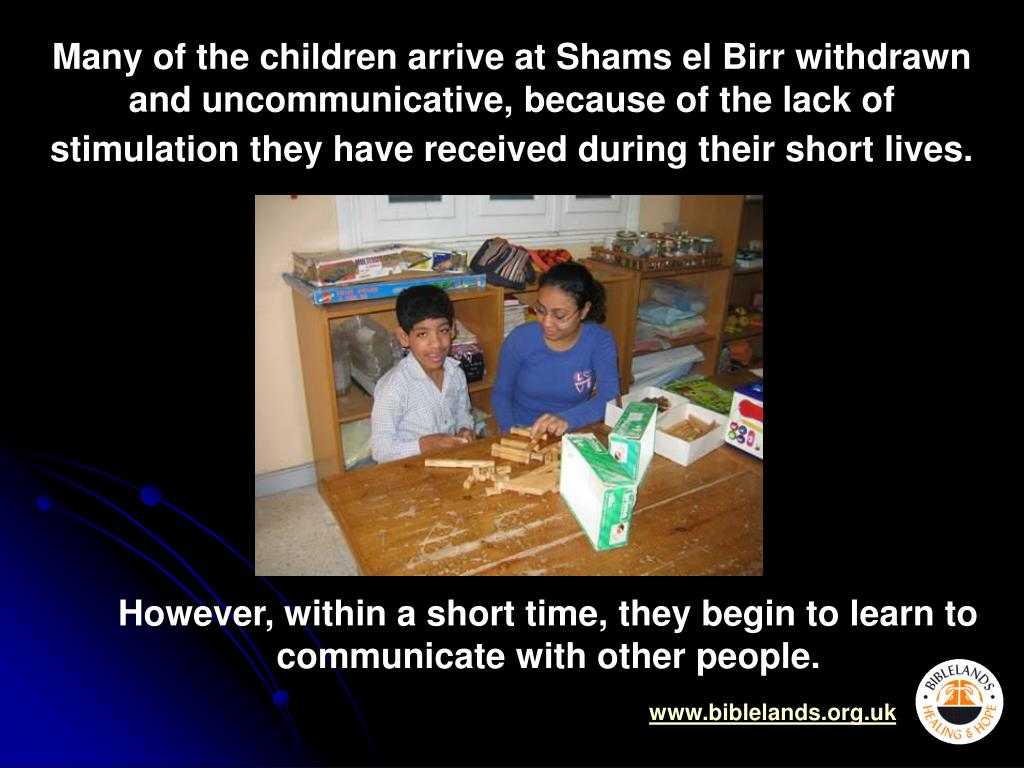 Many of the children arrive at Shams el Birr withdrawn and uncommunicative, because of the lack of stimulation they have received during their short lives.