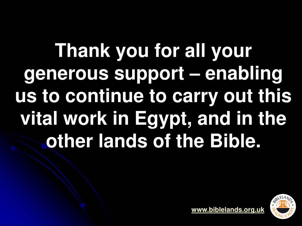 Thank you for all your generous support – enabling us to continue to carry out this vital work in Egypt, and in the other lands of the Bible.