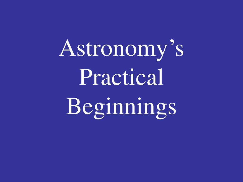 Astronomy's Practical Beginnings