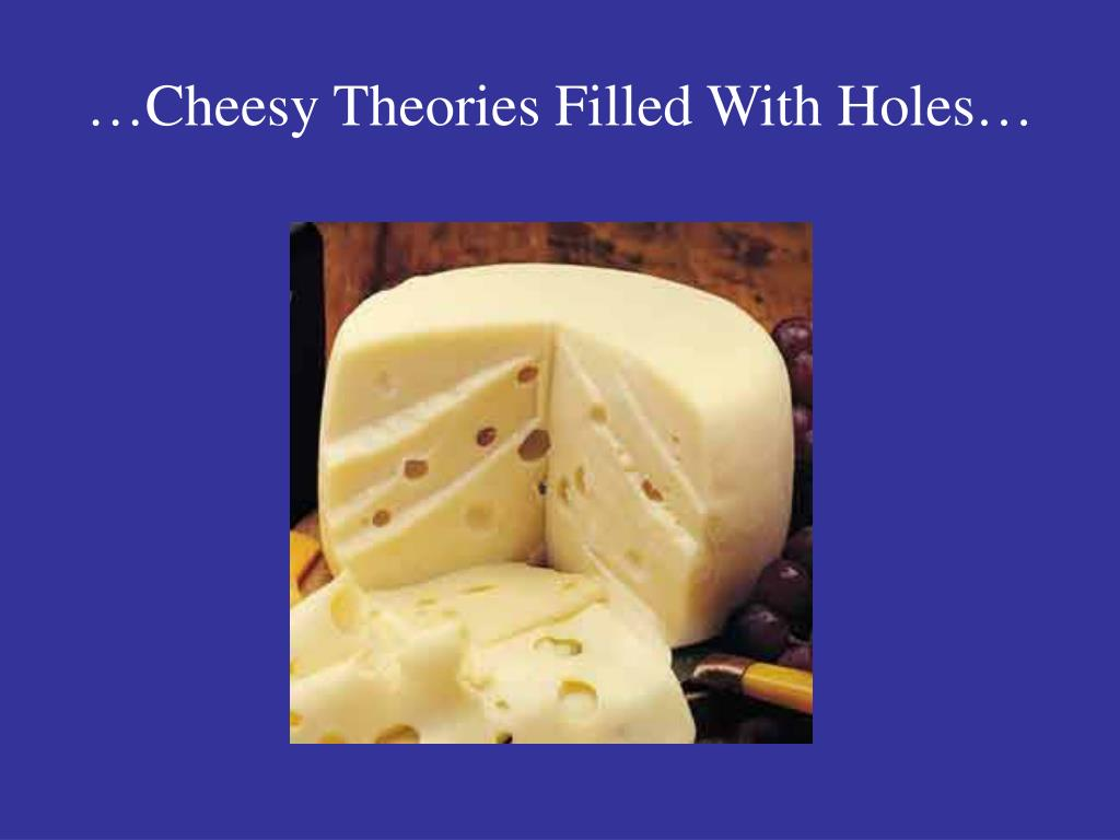 …Cheesy Theories Filled With Holes…