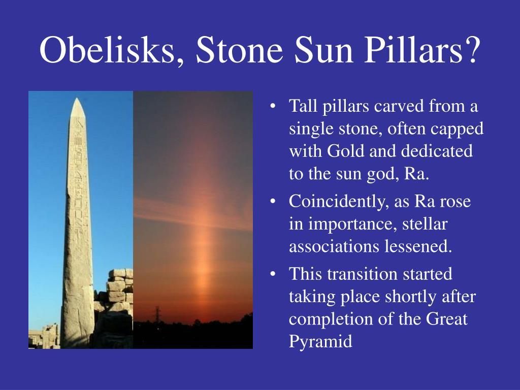 Obelisks, Stone Sun Pillars?