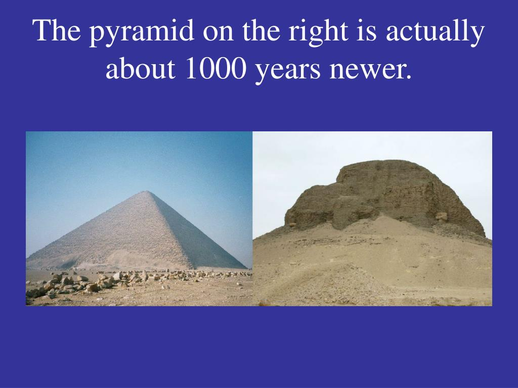 The pyramid on the right is actually about 1000 years newer.
