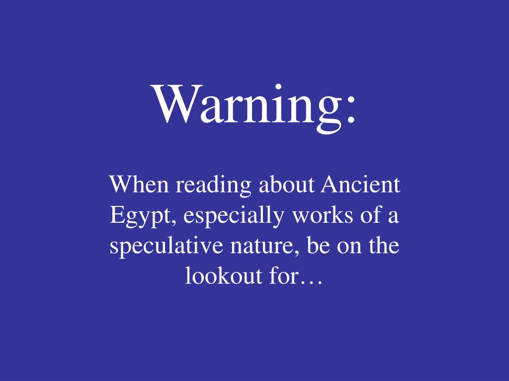 When reading about Ancient Egypt, especially works of a speculative nature, be on the lookout for…