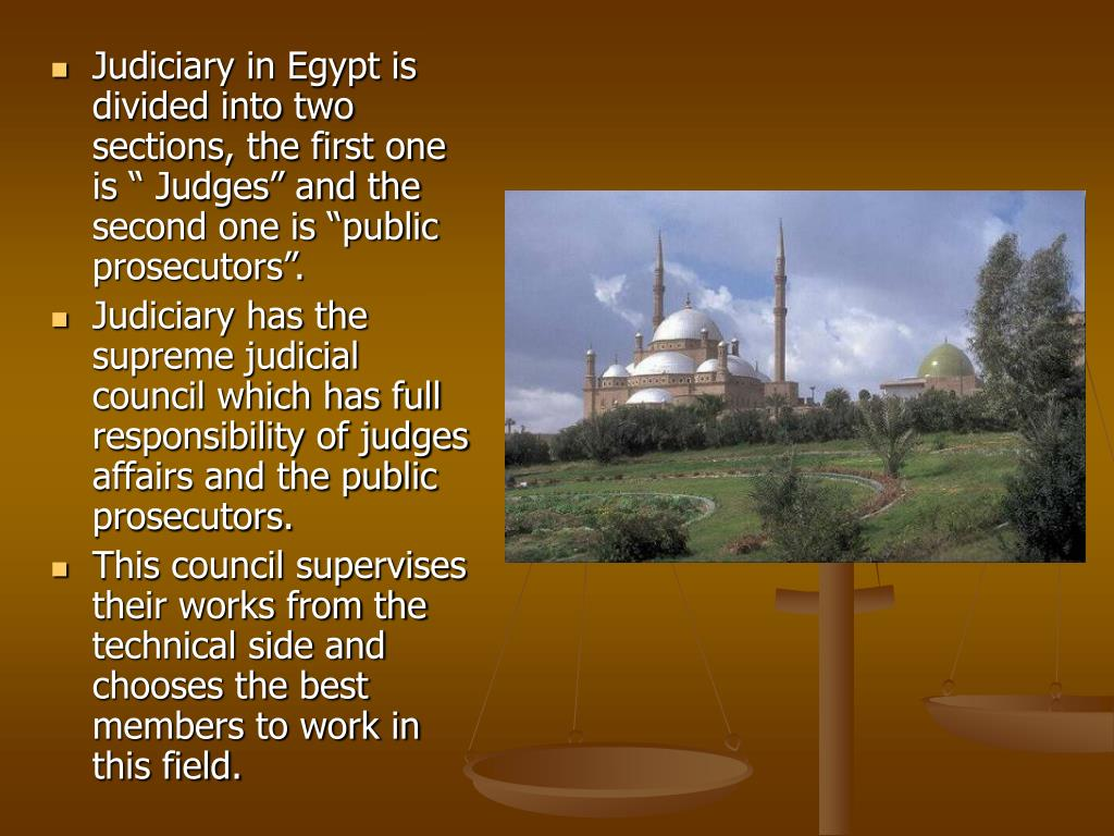 "Judiciary in Egypt is divided into two sections, the first one is "" Judges"" and the second one is ""public prosecutors""."