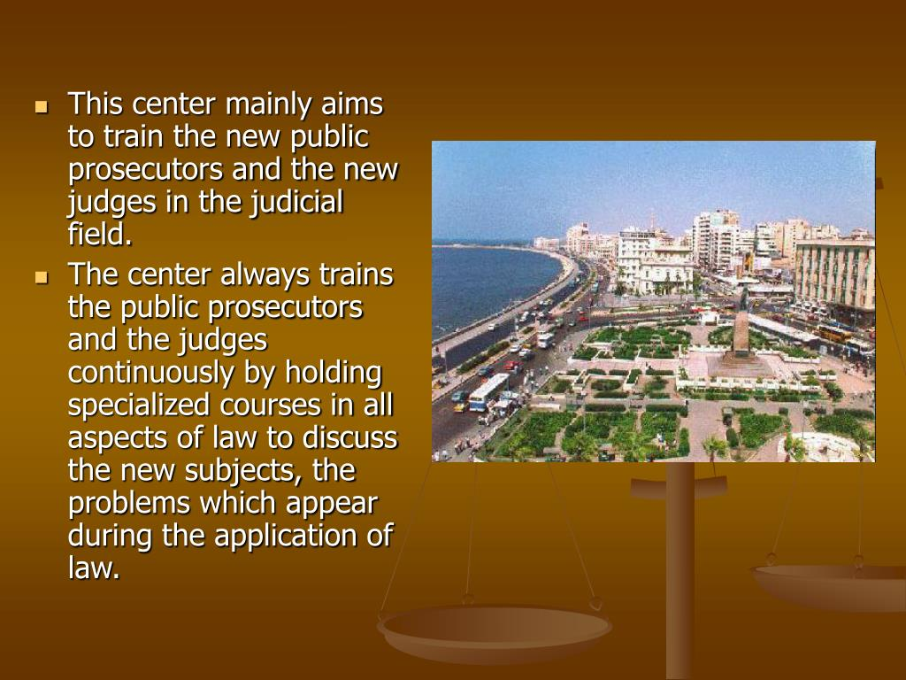 This center mainly aims to train the new public prosecutors and the new judges in the judicial field.