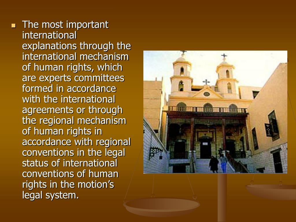 The most important international explanations through the international mechanism of human rights, which are experts committees formed in accordance with the international agreements or through the regional mechanism of human rights in accordance with regional conventions in the legal status of international conventions of human rights in the motion's legal system.