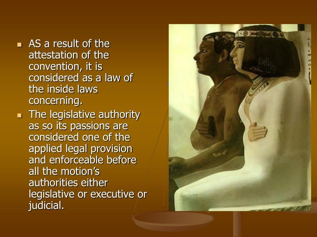 AS a result of the attestation of the convention, it is considered as a law of the inside laws concerning.