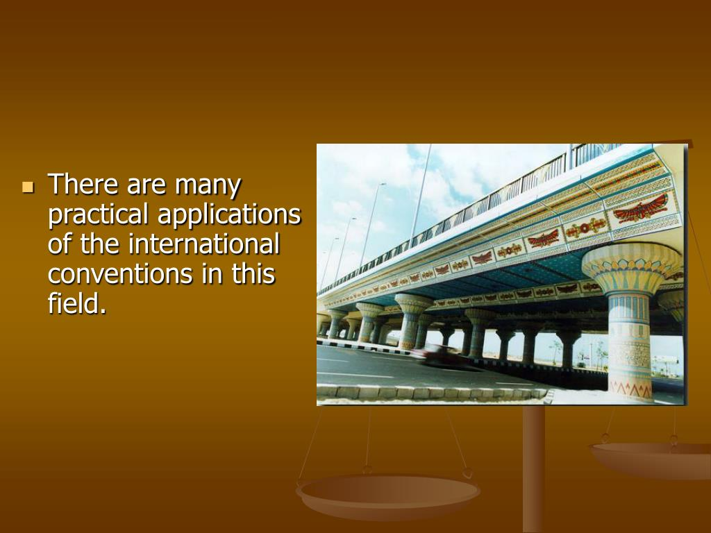 There are many practical applications of the international conventions in this field.
