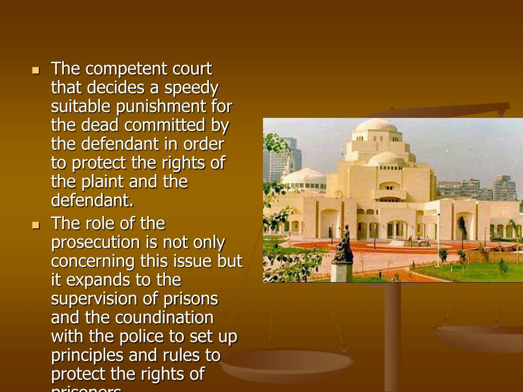 The competent court that decides a speedy suitable punishment for the dead committed by the defendant in order to protect the rights of the plaint and the defendant.