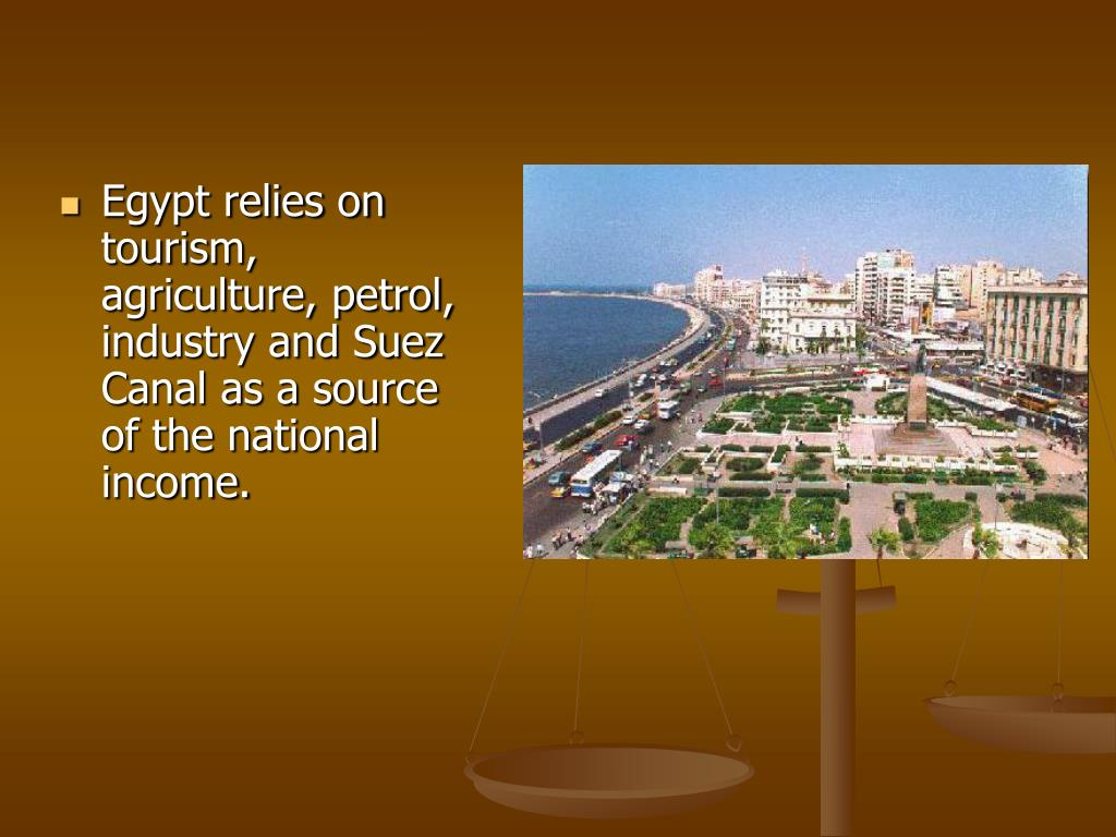 Egypt relies on tourism, agriculture, petrol, industry and Suez  Canal as a source of the national income.