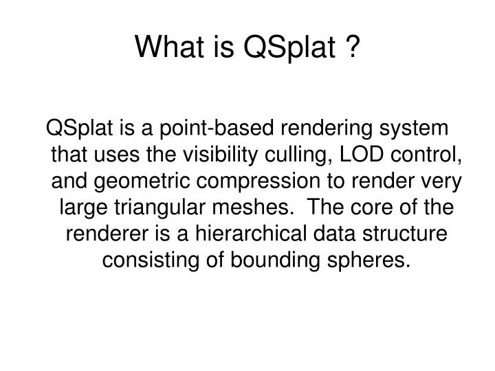 What is QSplat ?