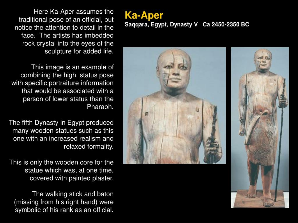 Here Ka-Aper assumes the traditional pose of an official, but notice the attention to detail in the face.  The artists has imbedded rock crystal into the eyes of the sculpture for added life.