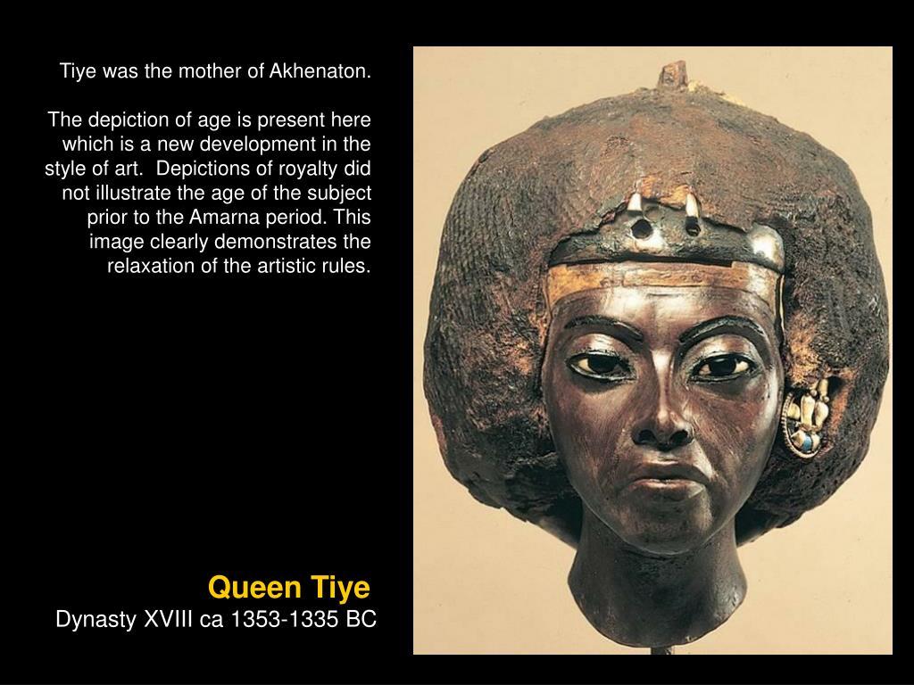 Tiye was the mother of Akhenaton.