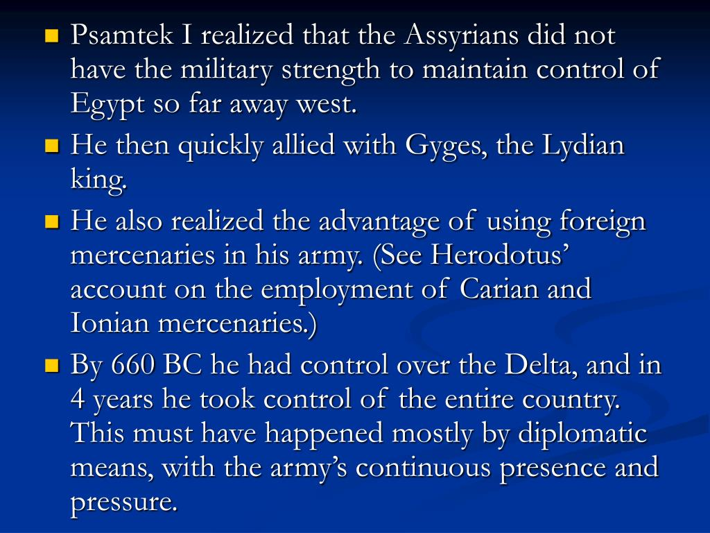 Psamtek I realized that the Assyrians did not have the military strength to maintain control of Egypt so far away west.