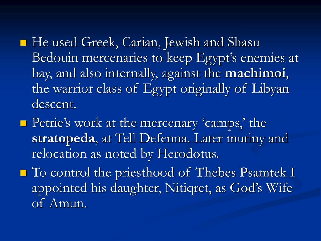 He used Greek, Carian, Jewish and Shasu Bedouin mercenaries to keep Egypt's enemies at bay, and also internally, against the